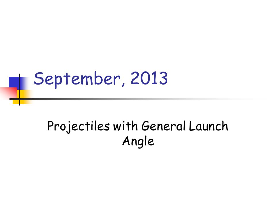 September, 2013 Projectiles with General Launch Angle
