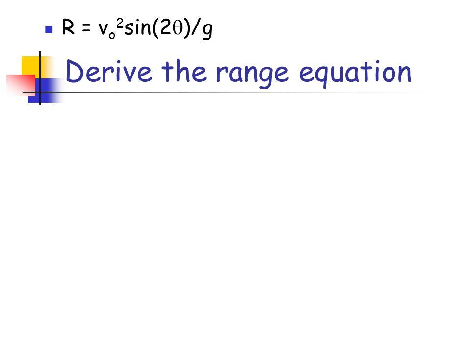 Derive the range equation R = v o 2 sin(2 )/g