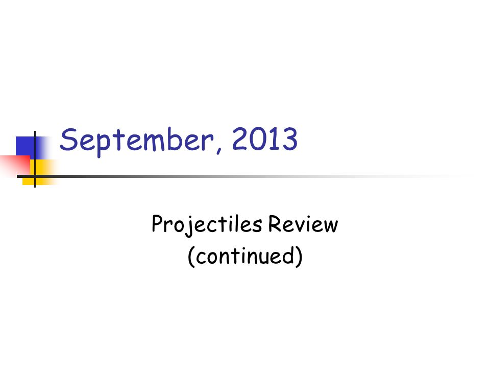 September, 2013 Projectiles Review (continued)