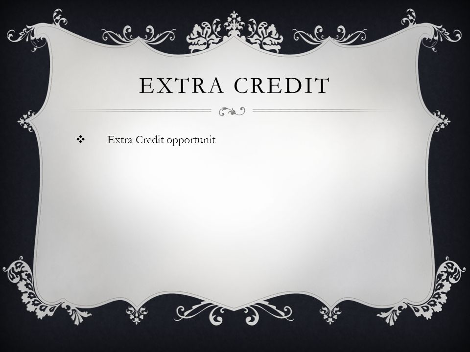 EXTRA CREDIT Extra Credit opportunit