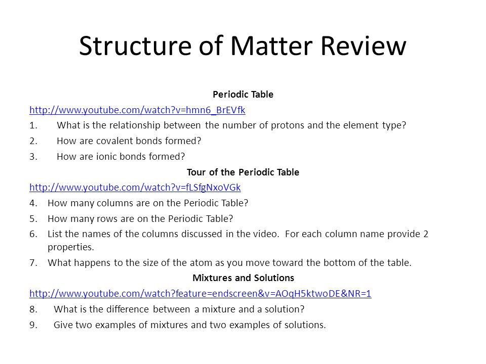 Structure of Matter Review Periodic Table http://www.youtube.com/watch?v=hmn6_BrEVfk 1.What is the relationship between the number of protons and the