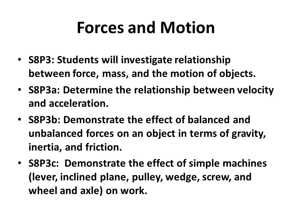 Forces and Motion S8P3: Students will investigate relationship between force, mass, and the motion of objects. S8P3a: Determine the relationship betwe