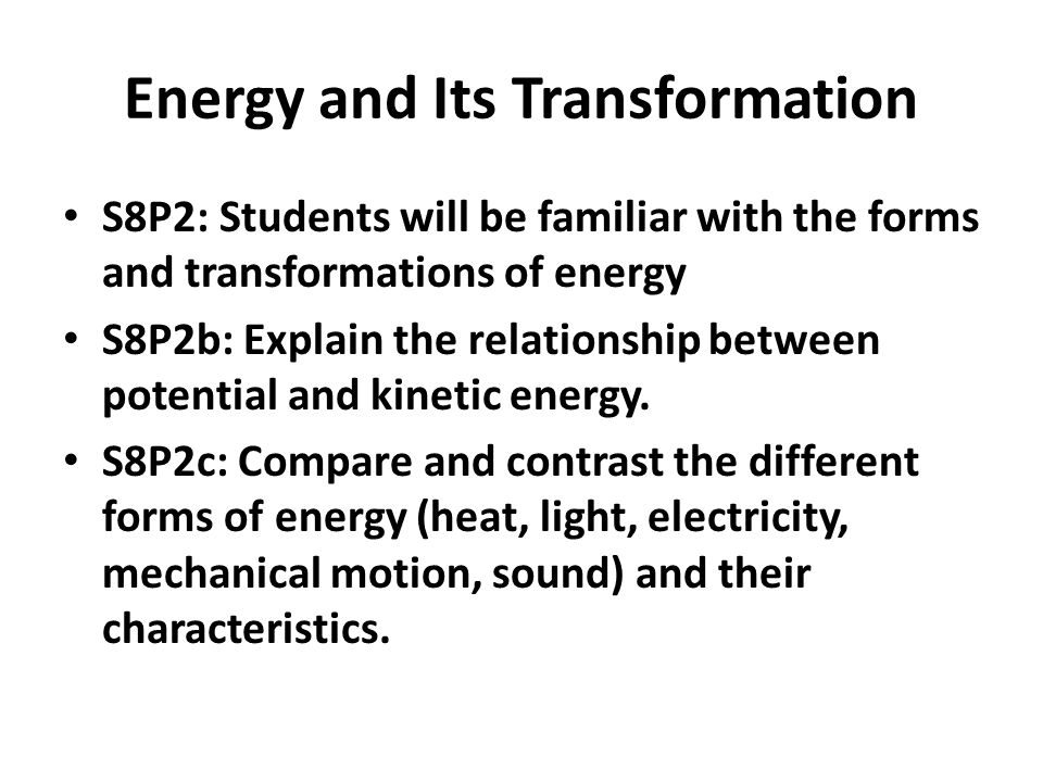 Energy and Its Transformation S8P2: Students will be familiar with the forms and transformations of energy S8P2b: Explain the relationship between pot