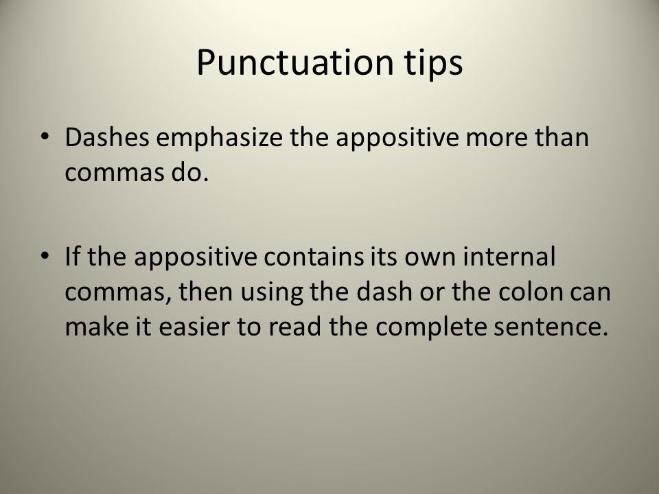 Punctuation tips Dashes emphasize the appositive more than commas do.