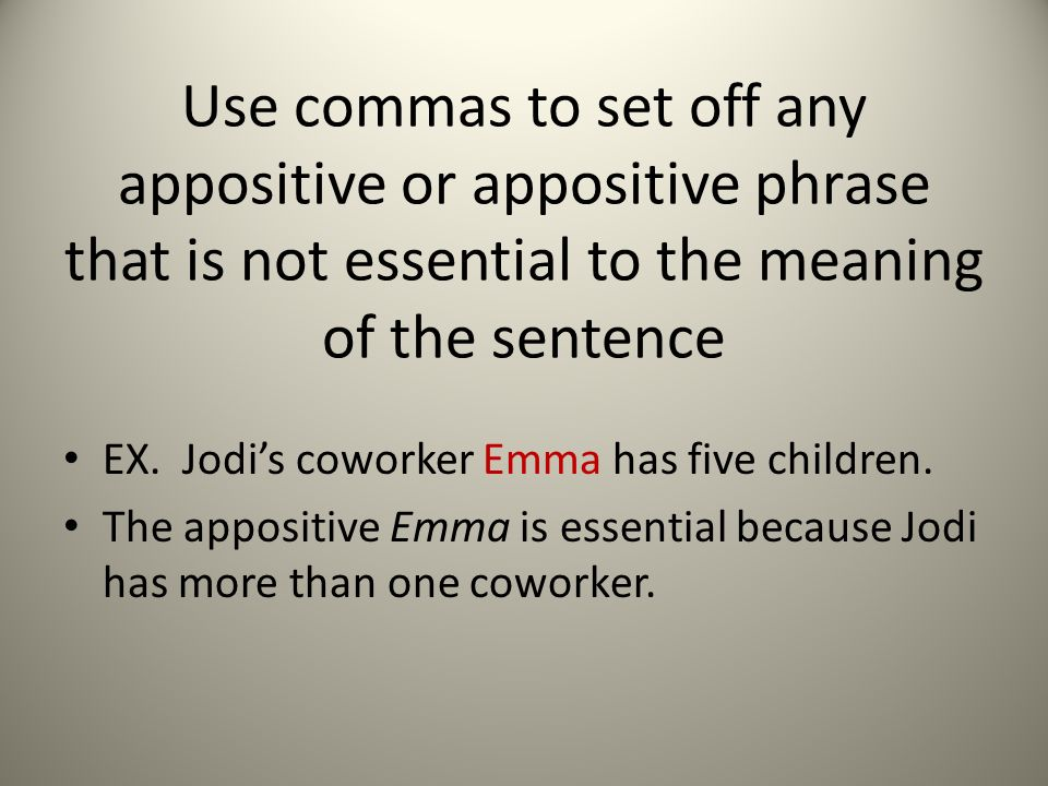 Use commas to set off any appositive or appositive phrase that is not essential to the meaning of the sentence EX.