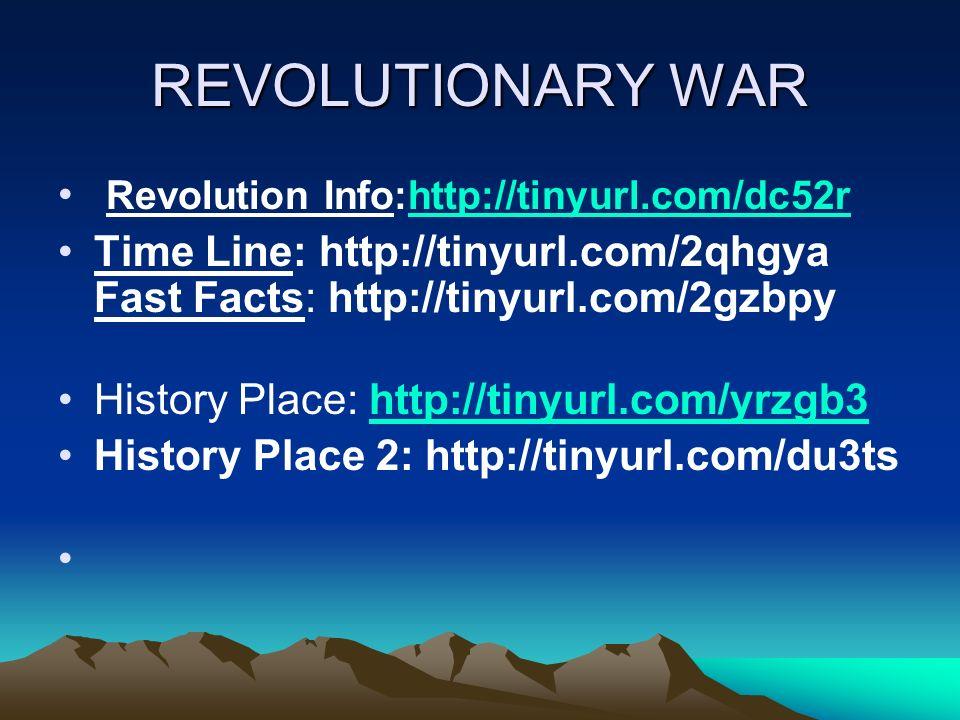 REVOLUTIONARY WAR Revolution Info:http://tinyurl.com/dc52rhttp://tinyurl.com/dc52r Time Line: http://tinyurl.com/2qhgya Fast Facts: http://tinyurl.com