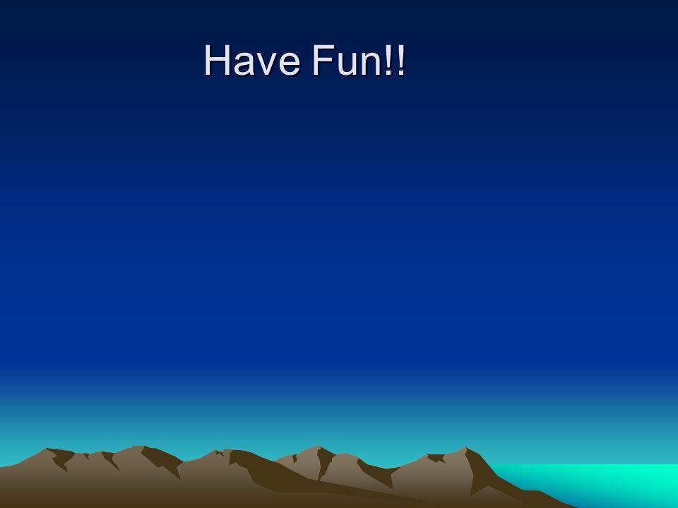 Have Fun!!