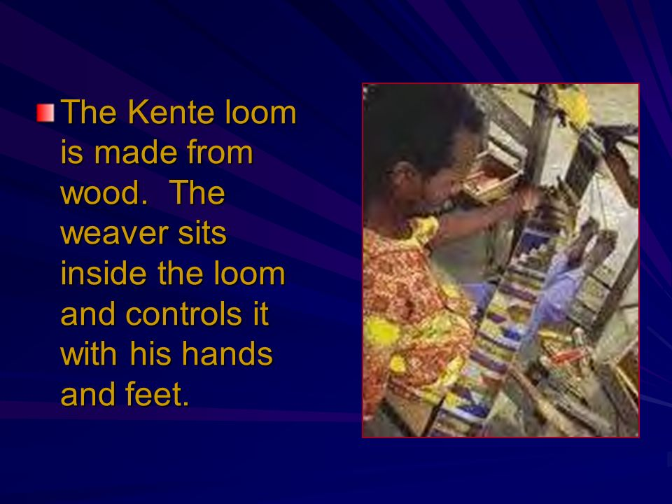 The Kente loom is made from wood. The weaver sits inside the loom and controls it with his hands and feet.