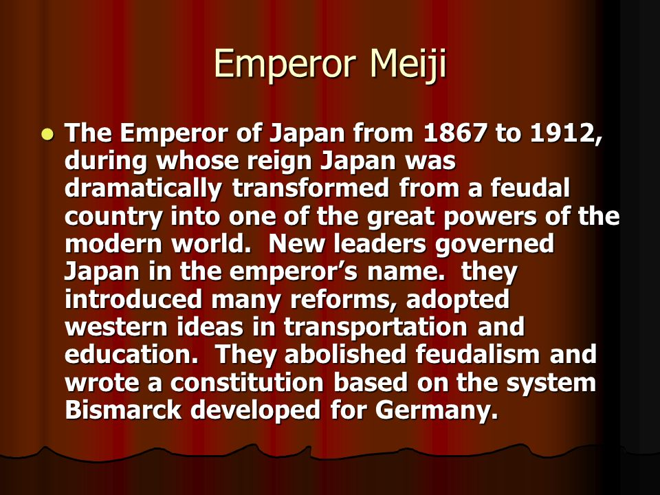 Emperor Meiji The Emperor of Japan from 1867 to 1912, during whose reign Japan was dramatically transformed from a feudal country into one of the grea