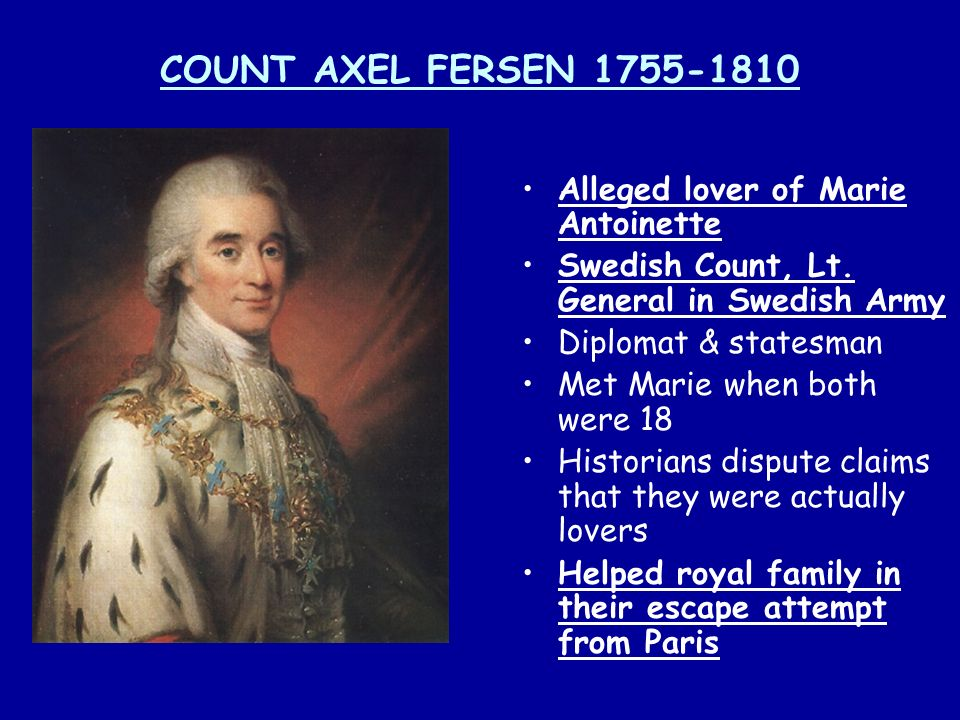COUNT AXEL FERSEN 1755-1810 Alleged lover of Marie Antoinette Swedish Count, Lt. General in Swedish Army Diplomat & statesman Met Marie when both were