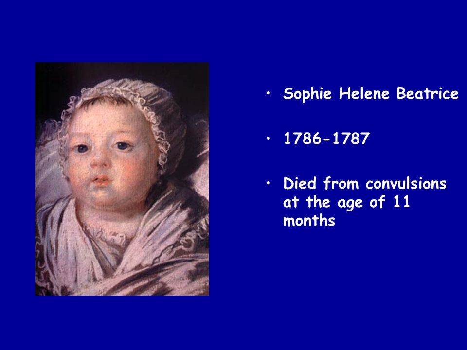 Sophie Helene Beatrice 1786-1787 Died from convulsions at the age of 11 months