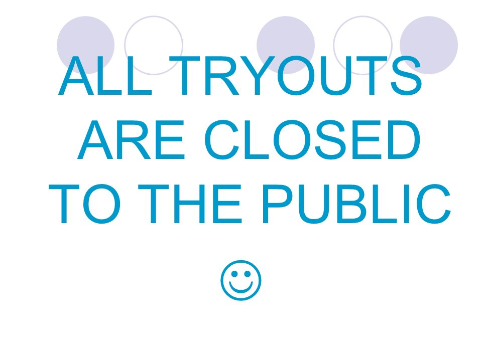 ALL TRYOUTS ARE CLOSED TO THE PUBLIC