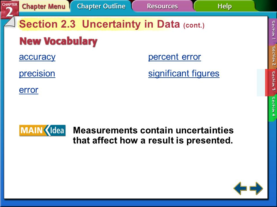 Section 2-3 Section 2.3 Uncertainty in Data Define and compare accuracy and precision. experiment: a set of controlled observations that test a hypoth