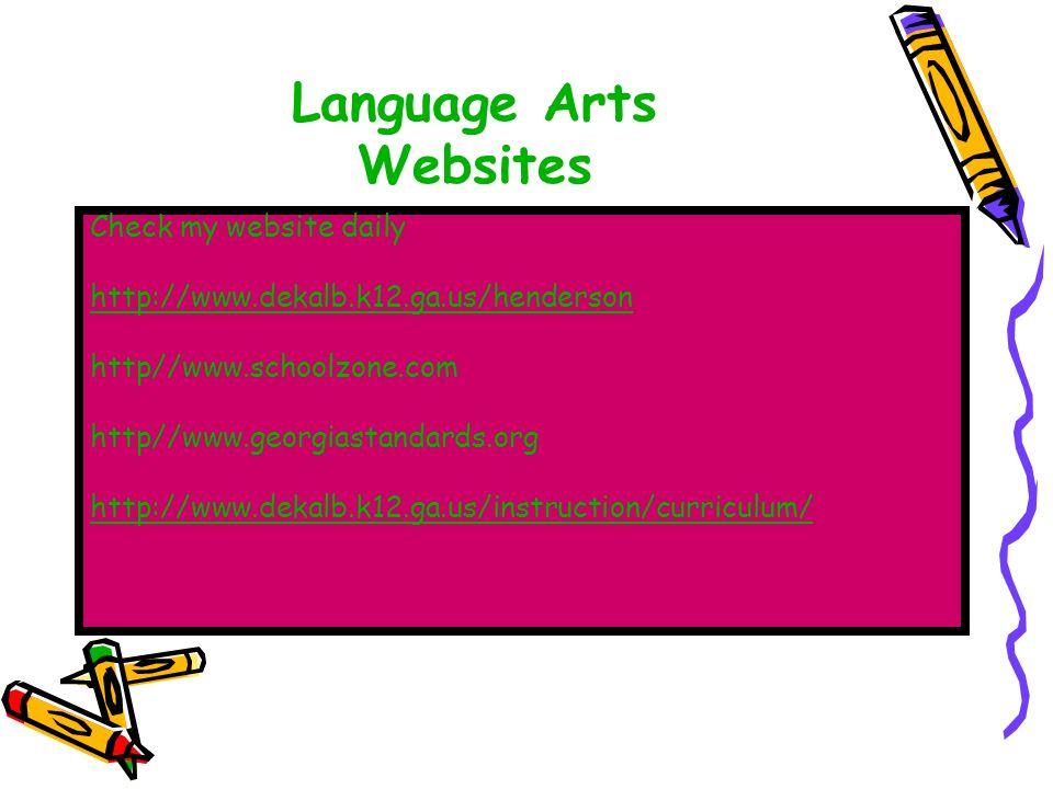 Language Arts Websites Check my website daily http://www.dekalb.k12.ga.us/henderson http//www.schoolzone.com http//www.georgiastandards.org http://www.dekalb.k12.ga.us/instruction/curriculum/