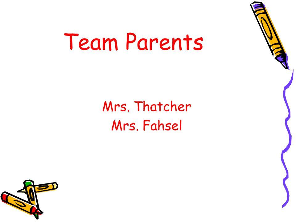 Team Parents Mrs. Thatcher Mrs. Fahsel