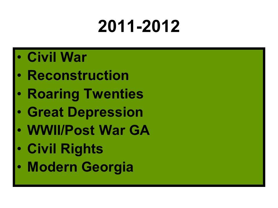 2011-2012 Civil War Reconstruction Roaring Twenties Great Depression WWII/Post War GA Civil Rights Modern Georgia