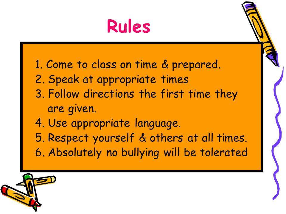 Rules 1. Come to class on time & prepared. 2. Speak at appropriate times 3.