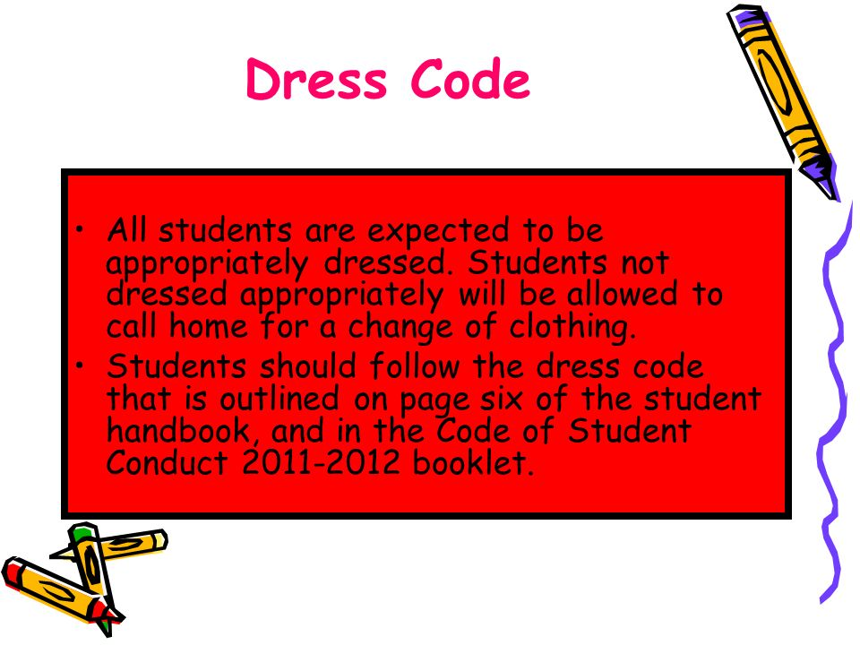 Dress Code All students are expected to be appropriately dressed.