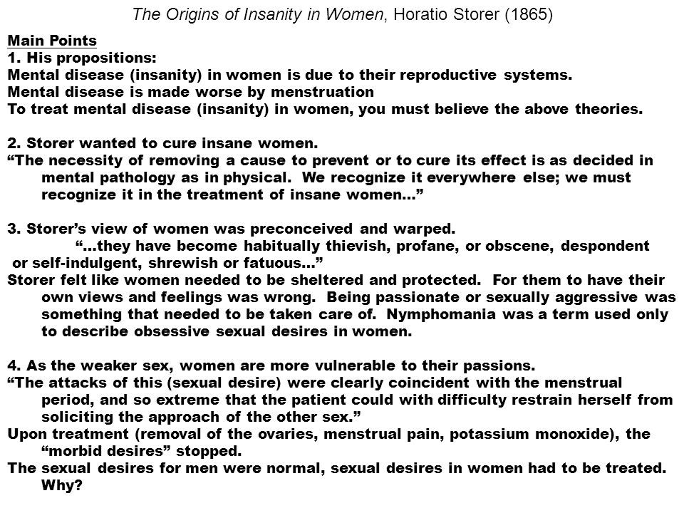 Main Points 1. His propositions: Mental disease (insanity) in women is due to their reproductive systems. Mental disease is made worse by menstruation