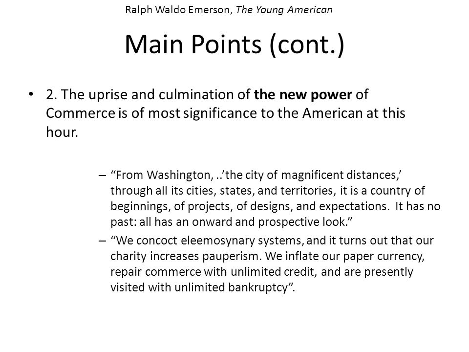 Main Points (cont.) 2. The uprise and culmination of the new power of Commerce is of most significance to the American at this hour. – From Washington