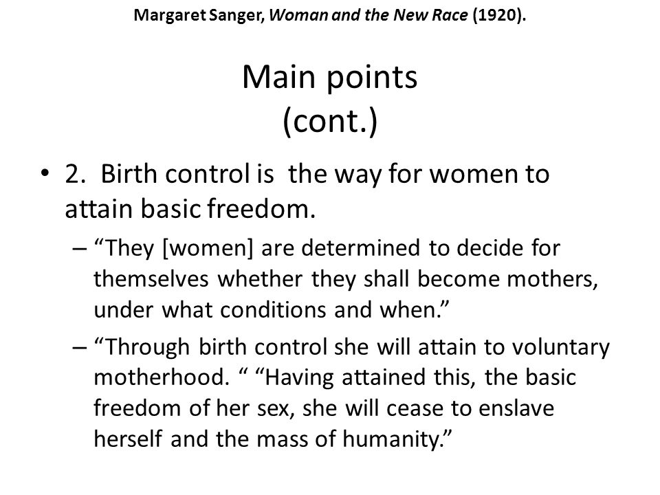 Main points (cont.) 2. Birth control is the way for women to attain basic freedom. – They [women] are determined to decide for themselves whether they