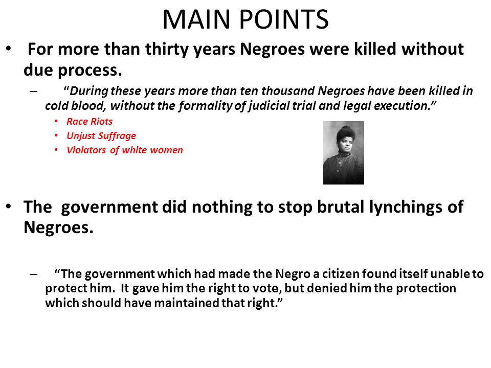 MAIN POINTS For more than thirty years Negroes were killed without due process. – During these years more than ten thousand Negroes have been killed i