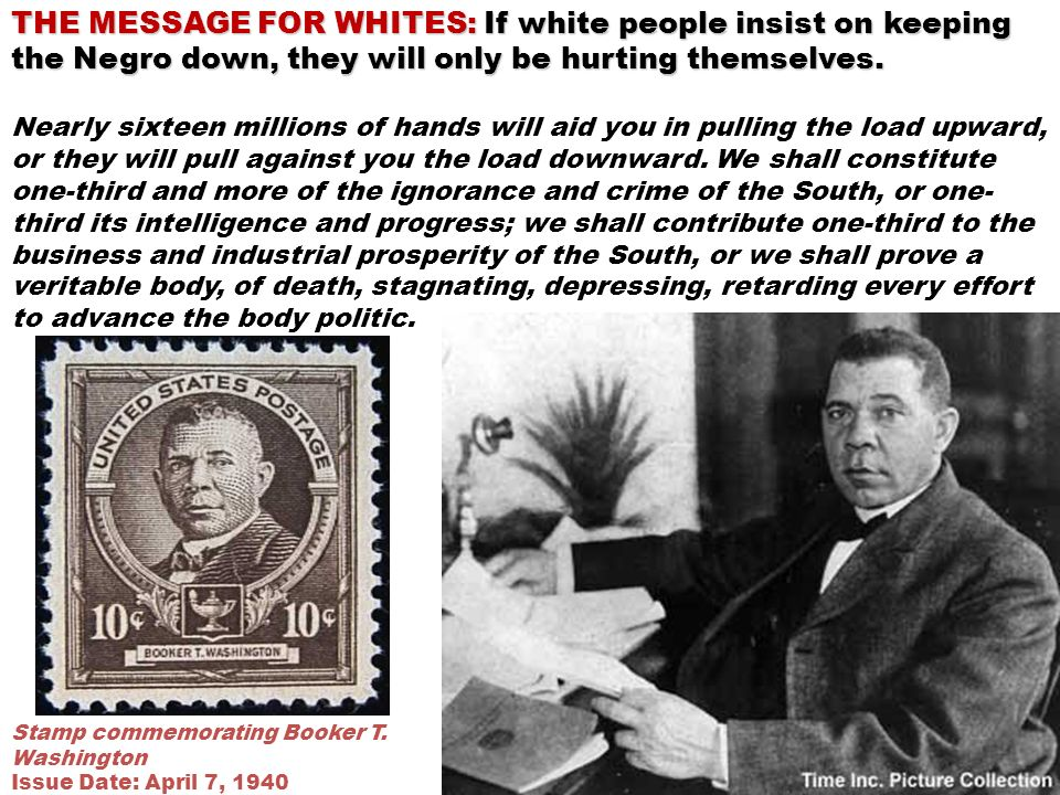 THE MESSAGE FOR WHITES: If white people insist on keeping the Negro down, they will only be hurting themselves. Nearly sixteen millions of hands will