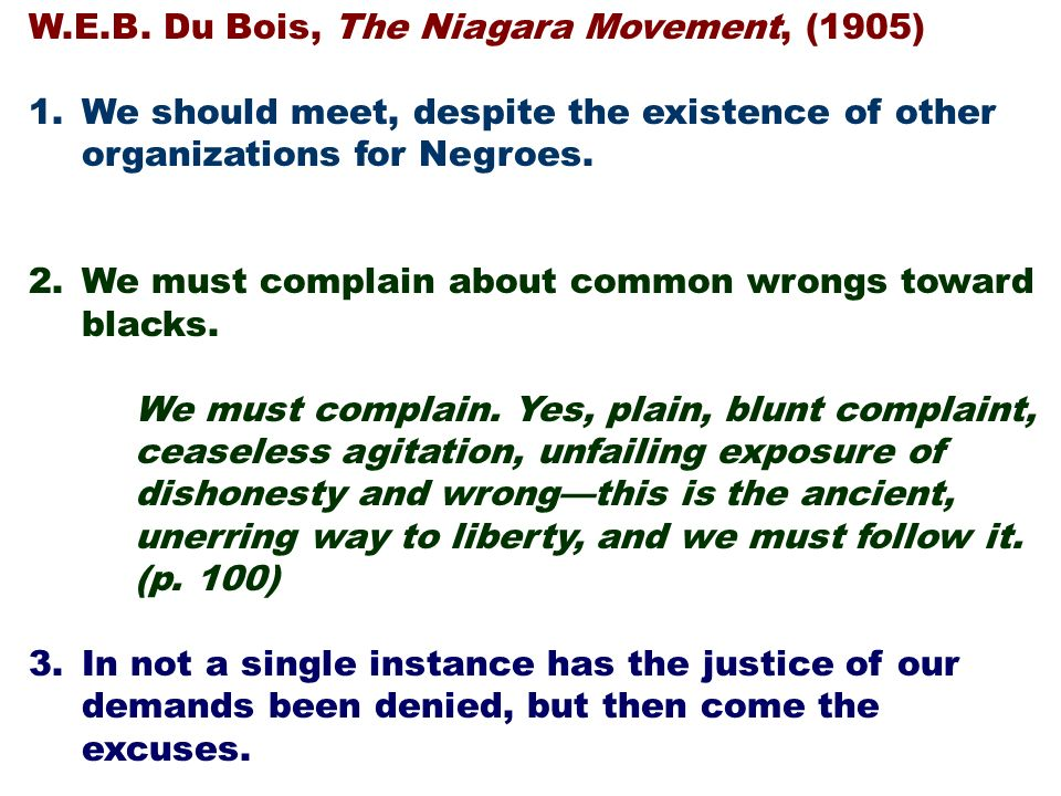 W.E.B. Du Bois, The Niagara Movement, (1905) 1.We should meet, despite the existence of other organizations for Negroes. 2.We must complain about comm