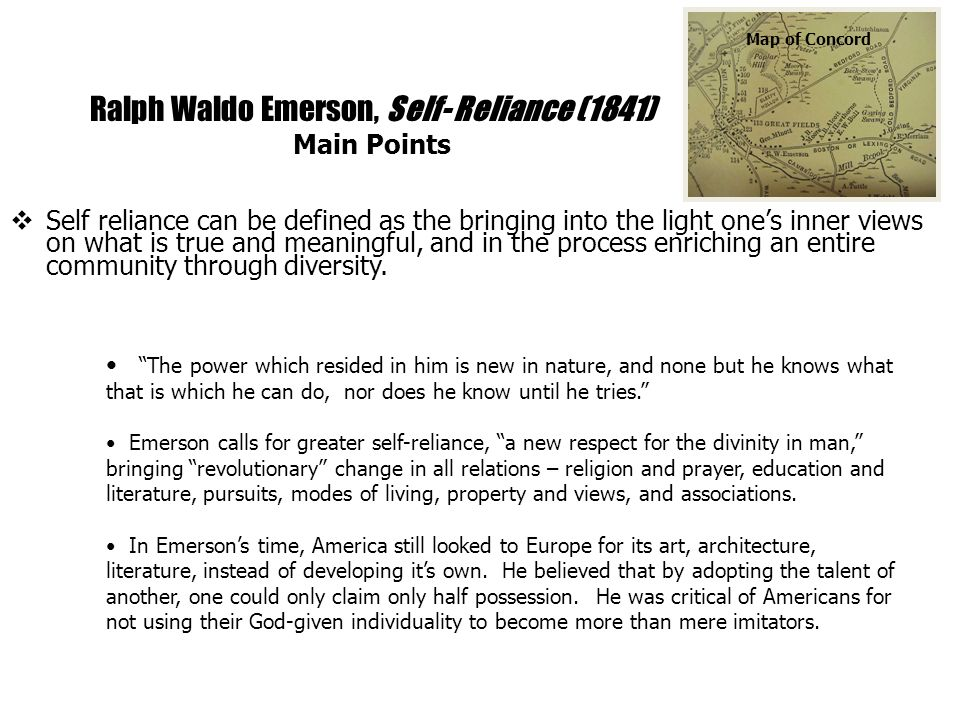 Ralph Waldo Emerson, Self- Reliance (1841) Main Points Self reliance can be defined as the bringing into the light ones inner views on what is true an