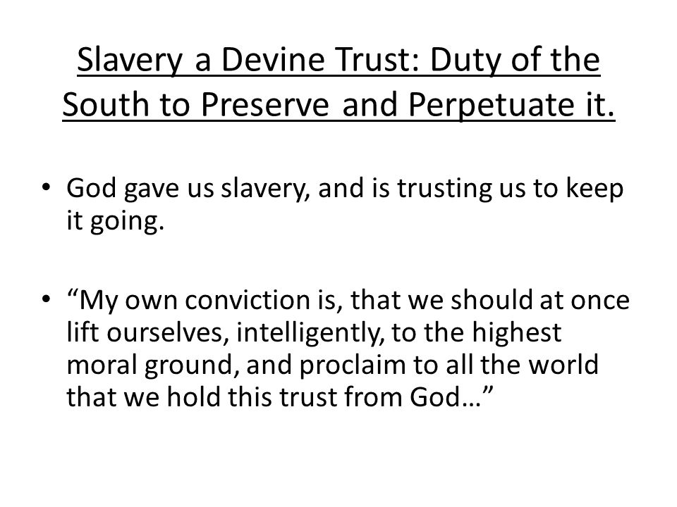 Slavery a Devine Trust: Duty of the South to Preserve and Perpetuate it. God gave us slavery, and is trusting us to keep it going. My own conviction i