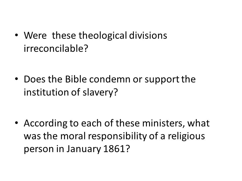 Were these theological divisions irreconcilable? Does the Bible condemn or support the institution of slavery? According to each of these ministers, w