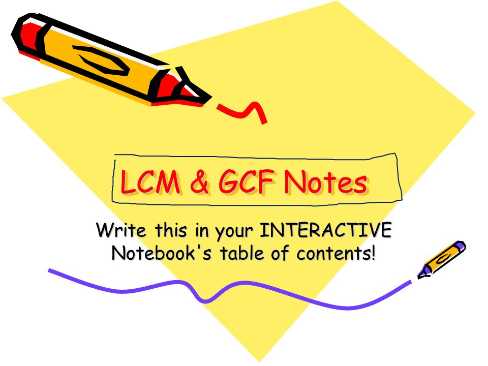 LCM & GCF Notes Write this in your INTERACTIVE Notebook's table of contents!