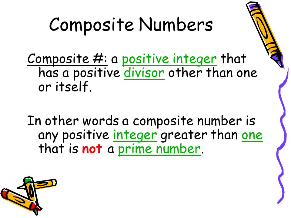 Composite Numbers Composite #: a positive integer that has a positive divisor other than one or itself.positive integerdivisor In other words a compos
