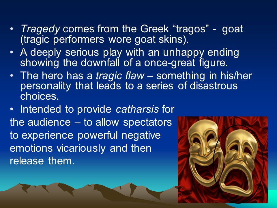 Types of Plays From the Greek for ode – song – comedy finds humor in human foibles and ends happily.