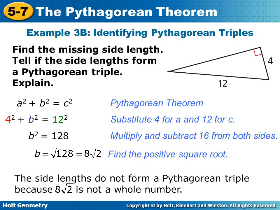 Holt Geometry 5-7 The Pythagorean Theorem Example 3B: Identifying Pythagorean Triples Find the missing side length. Tell if the side lengths form a Py