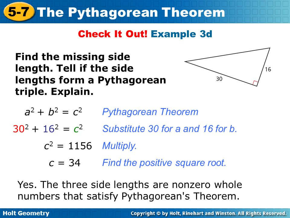 Holt Geometry 5-7 The Pythagorean Theorem Check It Out! Example 3d Find the missing side length. Tell if the side lengths form a Pythagorean triple. E