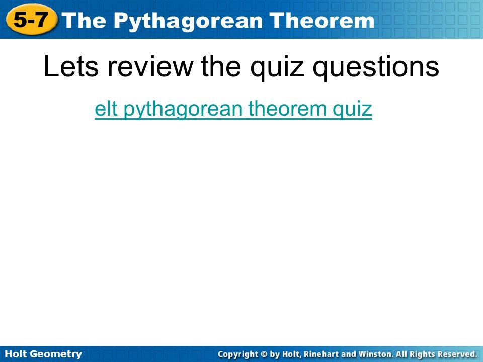 Holt Geometry 5-7 The Pythagorean Theorem Lets review the quiz questions elt pythagorean theorem quiz