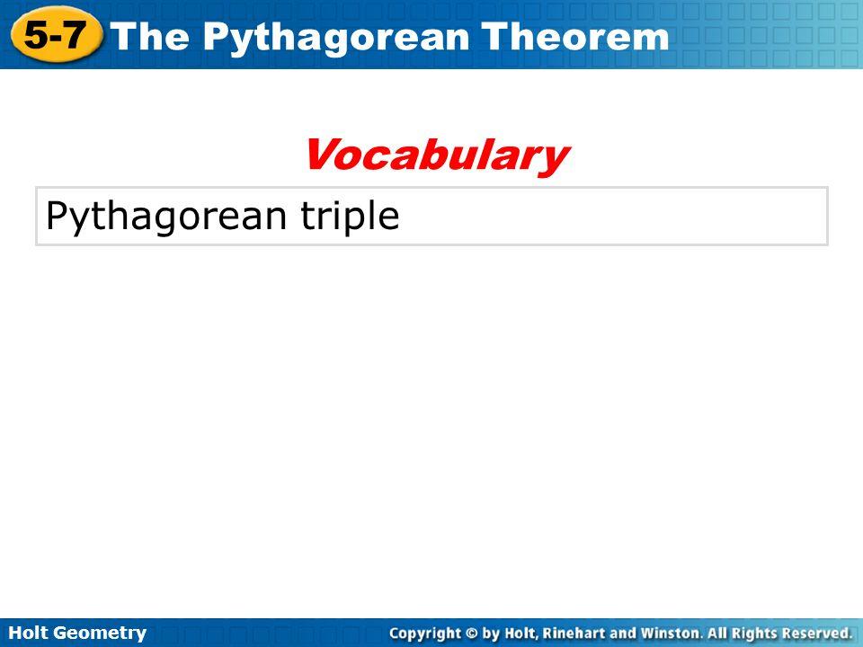 Holt Geometry 5-7 The Pythagorean Theorem Pythagorean triple Vocabulary