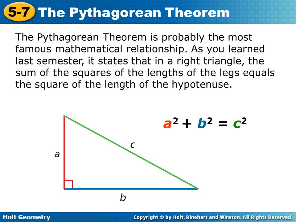 Holt Geometry 5-7 The Pythagorean Theorem The Pythagorean Theorem is probably the most famous mathematical relationship. As you learned last semester,