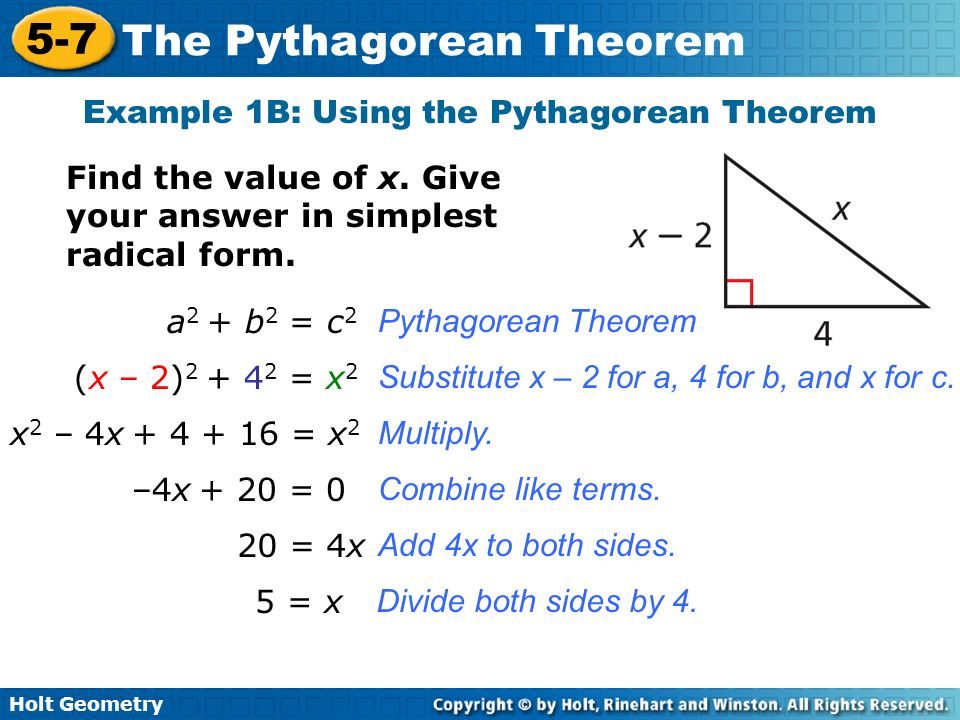 Holt Geometry 5-7 The Pythagorean Theorem Example 1B: Using the Pythagorean Theorem Find the value of x. Give your answer in simplest radical form. a