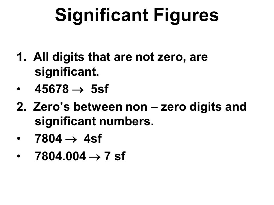 Significant Figures 3.Zeros to the left of the 1st non – zero digit are not significant.