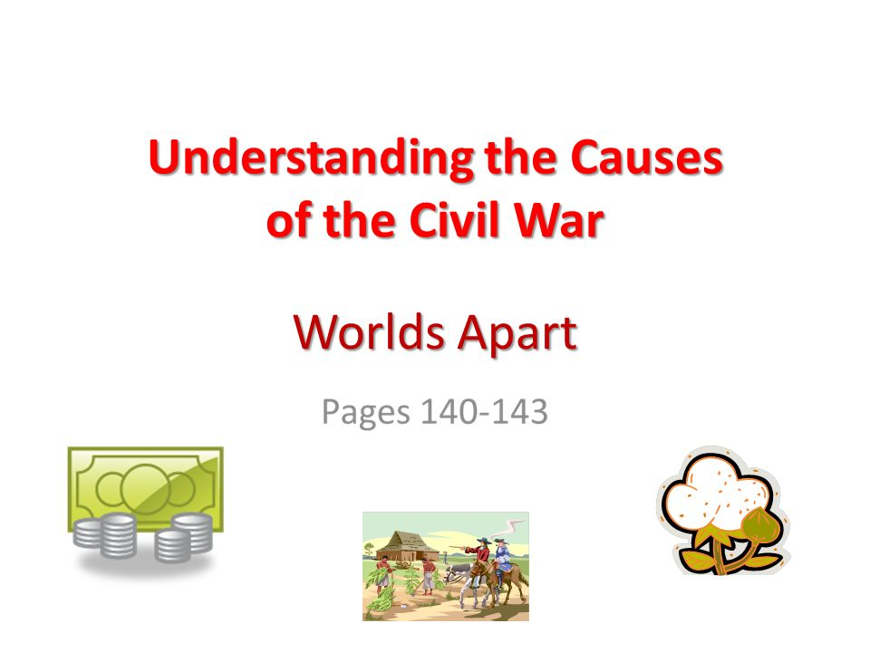 Worlds Apart Understanding the Causes of the Civil War