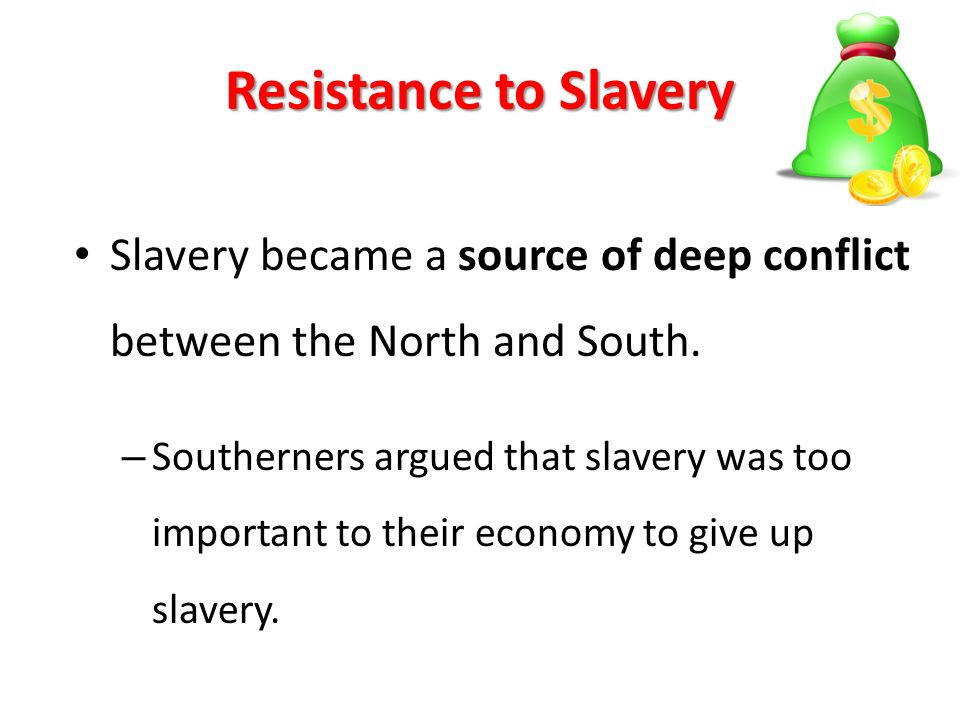 Resistance to Slavery Slavery became a source of deep conflict between the North and South.