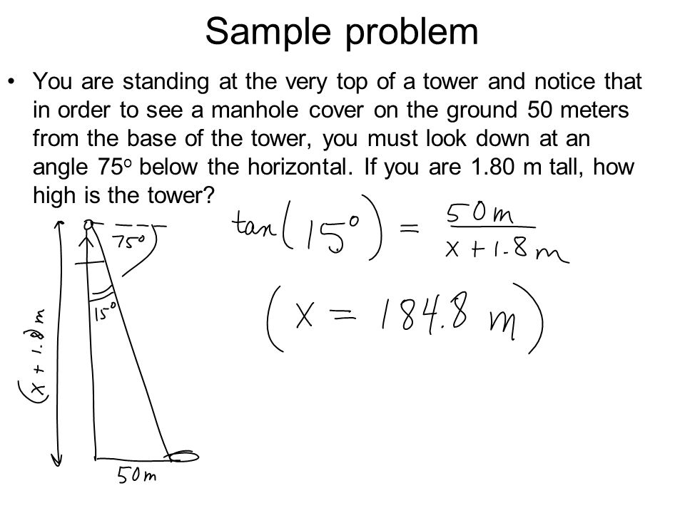 Sample problem You are standing at the very top of a tower and notice that in order to see a manhole cover on the ground 50 meters from the base of th