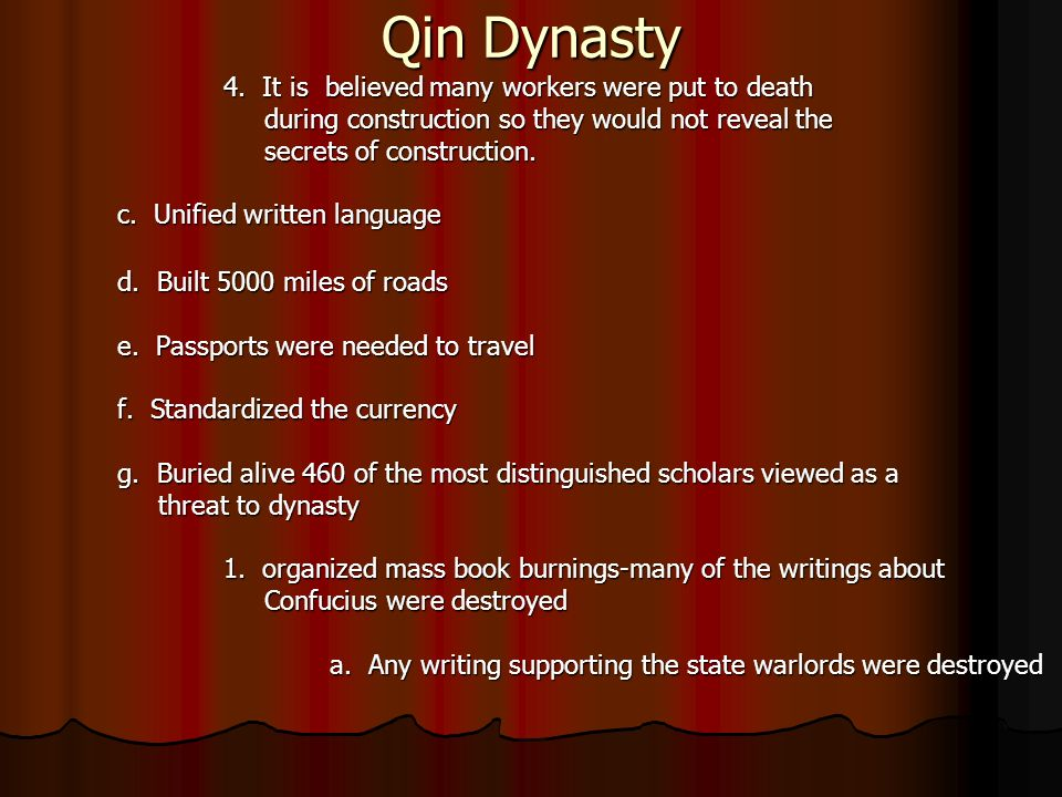 Qin Dynasty 4. It is believed many workers were put to death during construction so they would not reveal the during construction so they would not re