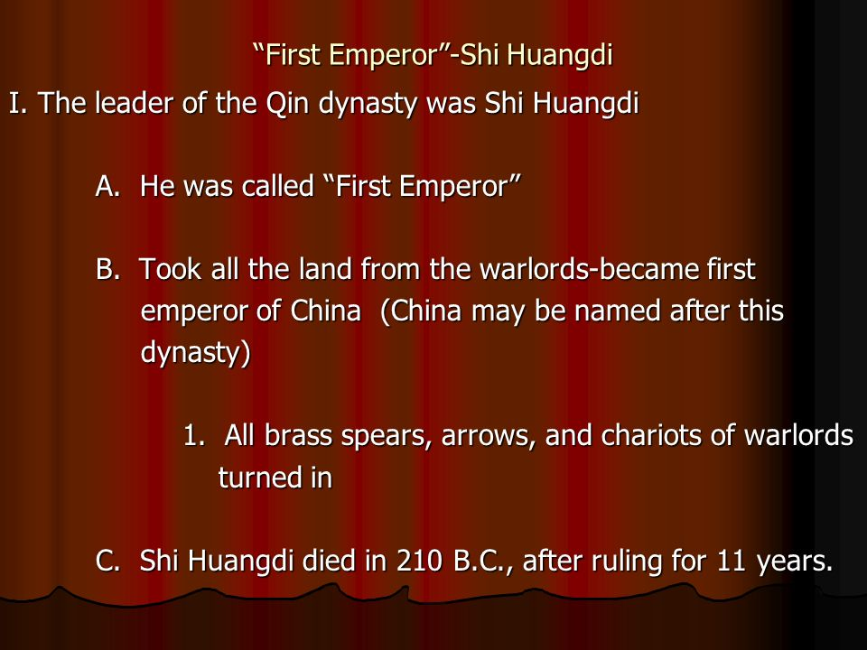 First Emperor-Shi Huangdi I.The leader of the Qin dynasty was Shi Huangdi A.