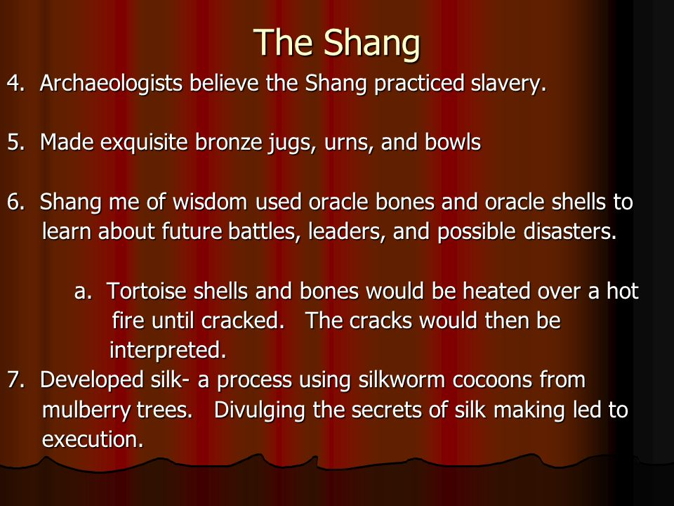 The Shang 4.Archaeologists believe the Shang practiced slavery.