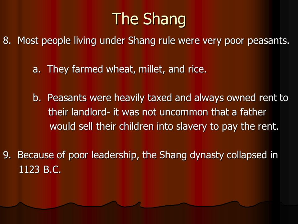 The Shang 8.Most people living under Shang rule were very poor peasants.