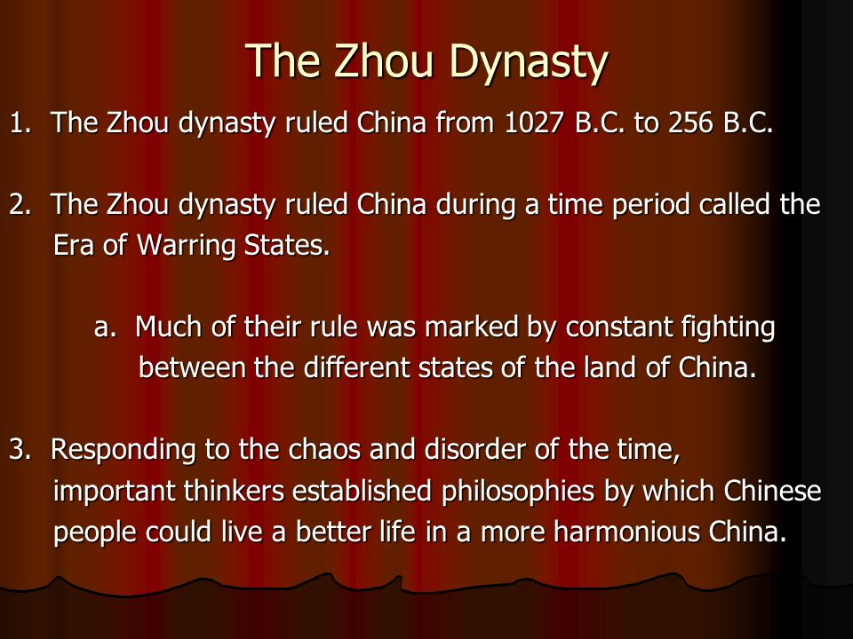 The Zhou Dynasty 1.The Zhou dynasty ruled China from 1027 B.C.