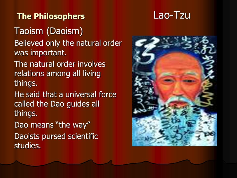 The Philosophers Lao-Tzu Taoism (Daoism) Believed only the natural order was important.